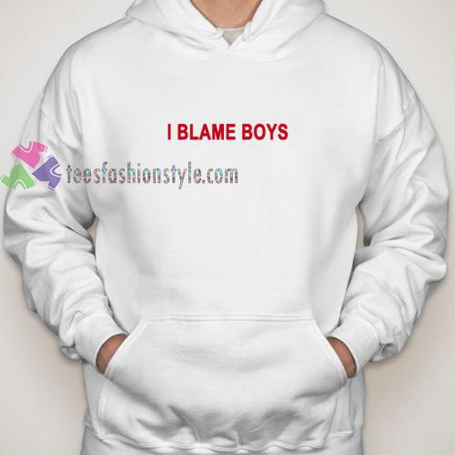 I Blame Boys Hoodie