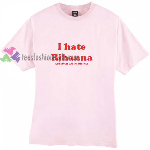 I Hate Rihanna t shirt
