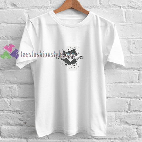 Love is Resistance t shirt