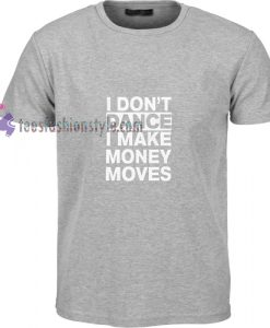 I Don't Dance t shirt