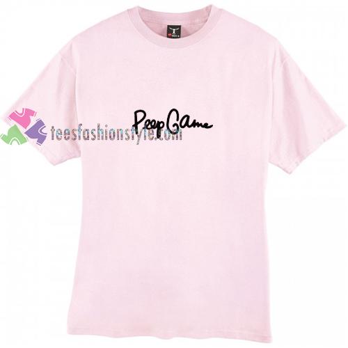 Peep Game t shirt