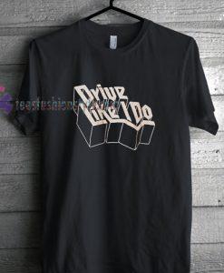 Drive Like I Do The 1975 T-Shirt gift