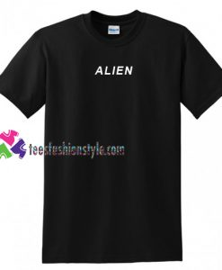 Alien Tee T Shirt gift tees unisex adult cool tee shirts