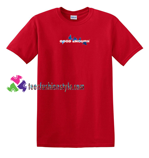 Good Enough T Shirt gift tees unisex adult cool tee shirts