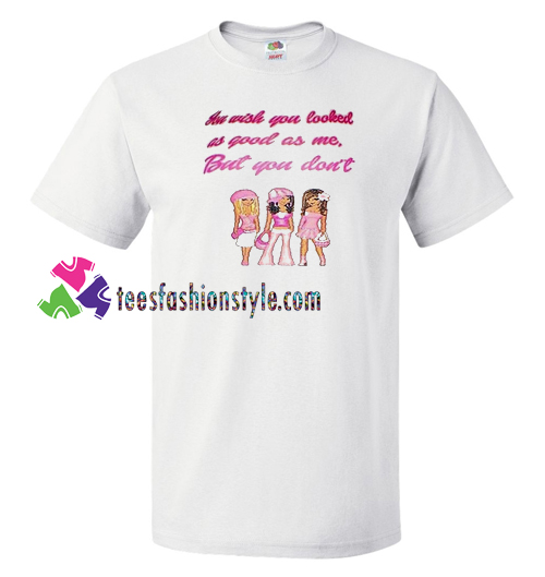 You Wish You Looked As Good As T shirt gift tees unisex adult cool tee shirts