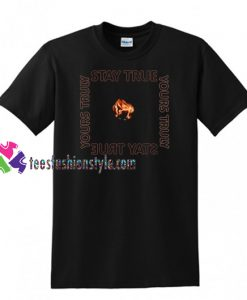 Yours Truly Stay True T Shirt gift tees unisex adult cool tee shirts