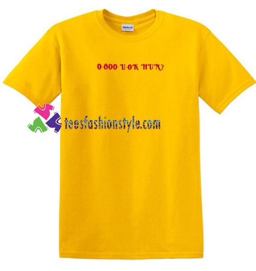 0 800 U Ok Hun T Shirt gift tees unisex adult cool tee shirts