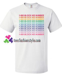 1-800 Block His Number T Shirt gift tees unisex adult cool tee shirts