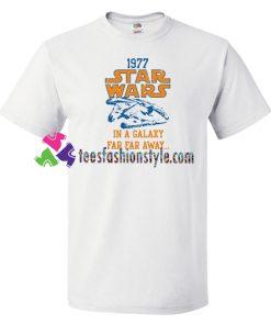 1977 Star Wars In A Galaxy Far Far Away T Shirt gift tees unisex adult cool tee shirts