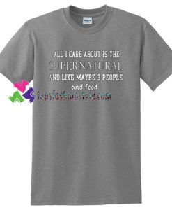 All I Care About Is The Supernatural T Shirt gift tees unisex adult cool tee shirts