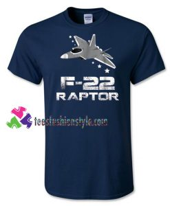 F 22 Raptor Shirt, Air Force Shirt, US Air Force Gift, USAF T Shirt, Fighter Pilot Gift Shirt gift tees unisex adult cool tee shirts