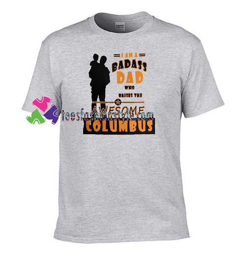 be90619a I Am A Badass Dad Who Raises The Awesome Columbus T Shirt, Columbus Day  Shirt, ...