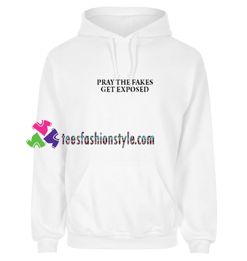 Pray The Fakes Get Exposed Hoodie gift cool tee shirts cool tee shirts for guys