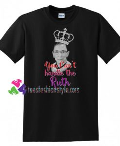 You Can't Handle The Ruth, Ruth Bader Ginsburg RBG T Shirt gift tees unisex adult cool tee shirts