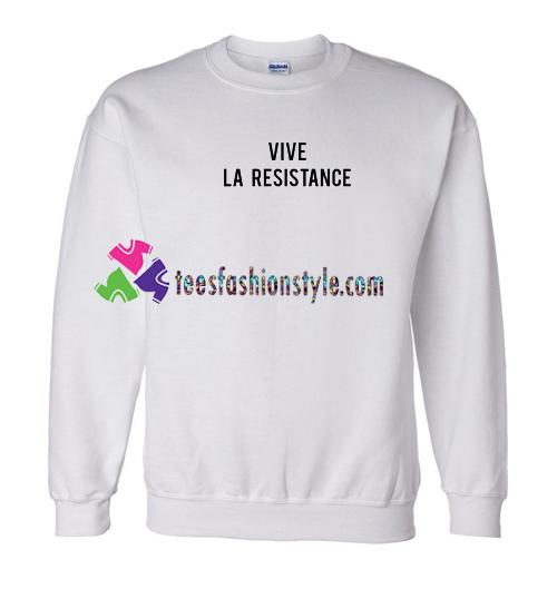 Vive La Resistance Sweatshirt Gift sweater adult unisex ...