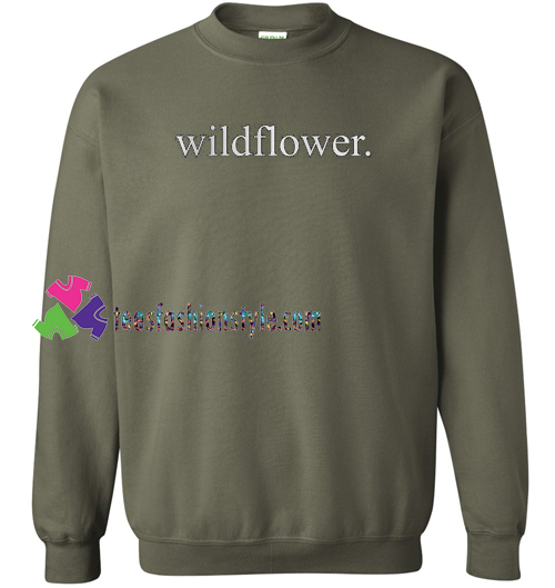 Wildflower Font Sweatshirt Gift sweater adult unisex cool tee shirts