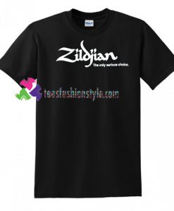 Zildjian The Only Serious Choice T Shirt gift tees unisex adult cool tee shirts