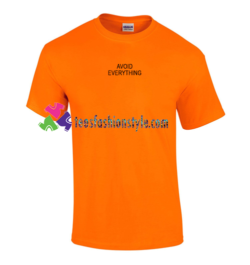 Avoid Everything T Shirt gift tees unisex adult cool tee shirts