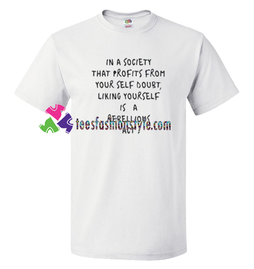 In a Society That Profits Quotes T Shirt gift tees unisex adult cool tee shirts