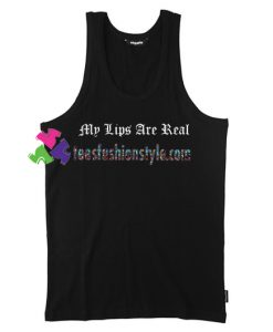 My Lips Are Real Tank Top gift tanktop shirt unisex custom clothing Size S-3XL