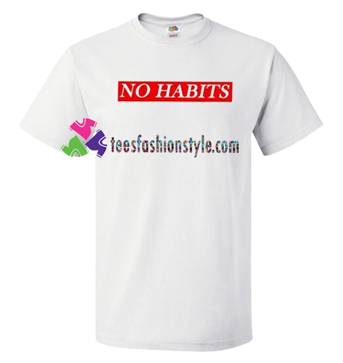 No Habits T Shirt gift tees unisex adult cool tee shirts