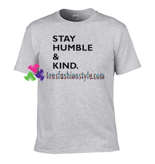 Stay Humble and Kind T Shirt gift tees unisex adult cool tee shirts