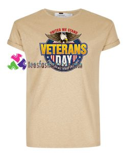United We Stand Shirt Veterans Day T Shirt gift tees unisex adult cool tee shirts