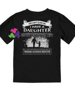 You Can't Scare Me I Have Daughter Back T Shirt gift tees unisex adult cool tee shirts