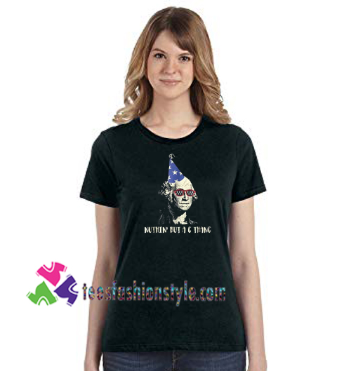 Nuthin But A G Thang George Washington Birthday T Shirt Gift Tees Unisex Adult Cool Tee Shirts