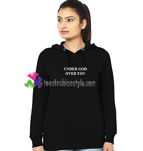 Under God Over You Hoodie gift cool tee shirts cool tee shirts for guys
