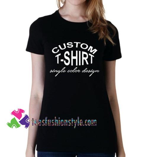 Custom Shirt, Custom Women's T-shirt