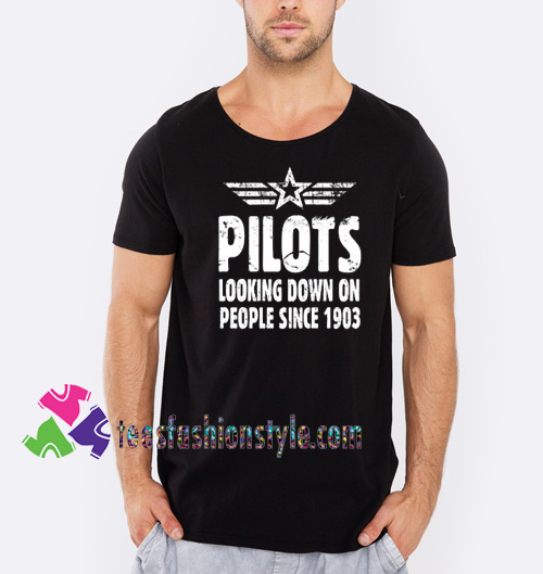 Pilots Looking Down On People Since 1903 T shirt gift tees unisex adult cool tee shirts