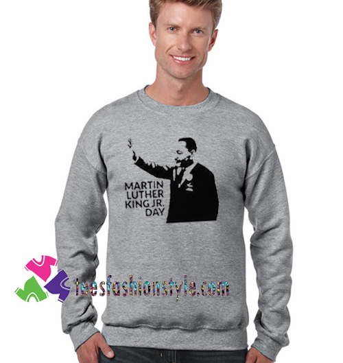Martin Luther King Jr. Sweatshirt Gift sweater adult unisex cool tee shirts