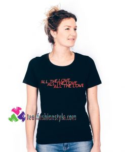 All the Love x3, Gift For Girl Friend Unisex