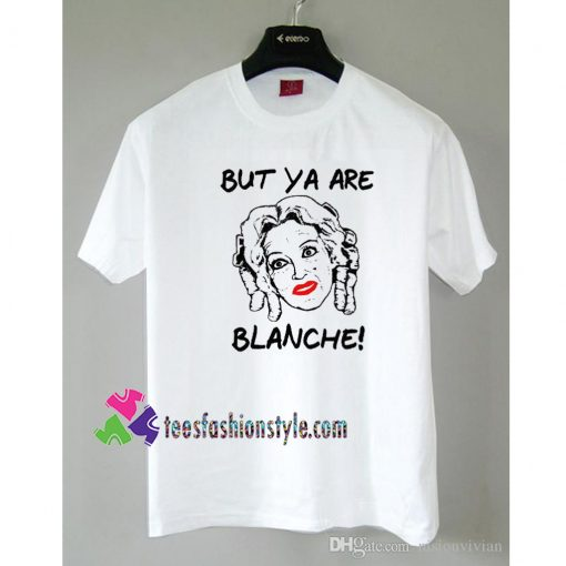 But Ya Are Blanche, Whatever Happened to Baby Jane tee shirts