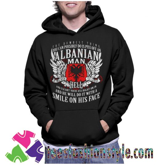 You Can Possibly Do Is Piss Off An Albanian Man Unisex Hoodie