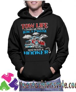 Tow Life Saved Me From Being A Pornstar Now Im Just A Hooker Hoodie