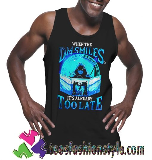 When the DM Smiles Its Already Too Late Tank Top For Unisex