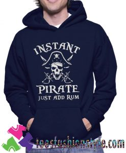 Instant Pirate Just Add Rum Unisex Hoodie By Teesfashionstyle.com