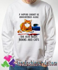 A woman cannot be quarantined alone she also needs books Sweatshirts