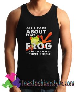 All i care about Is my Frog and like maybe three people Tank Top