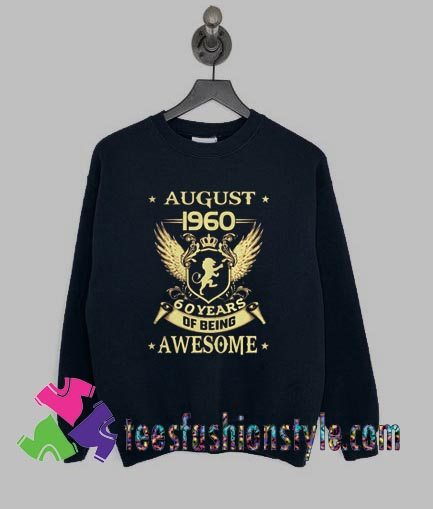 August 1960 60 Years Of Being Awesome Sweatshirts