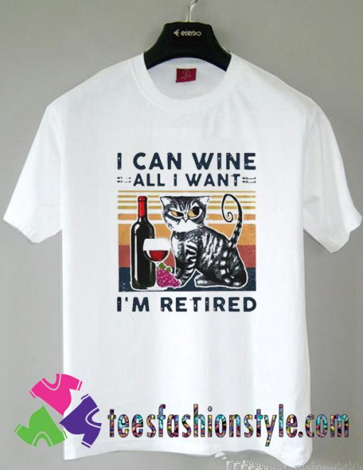 Cat I Can Wine All I Want Im Retired T shirt For Unisex