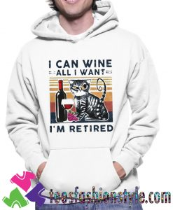 Cat I Can Wine All I Want Im Retired Unisex Hoodie