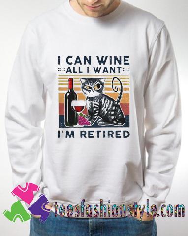 Cat I Can Wine All I Want Im Retired Sweatshirts