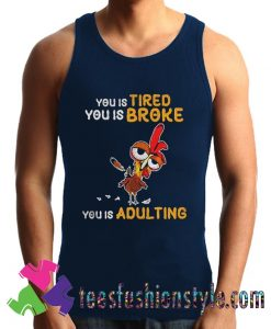 Buy Now Chicken you tired you is broke Tank Top For Unisex