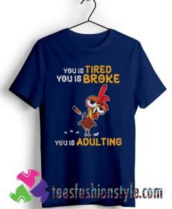 Chicken you tired you is broke T shirt For Unisex By Teesfashionstyle.com