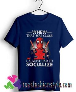 Deadpool That Was Close T shirt For Unisex By Teesfashionstyle.com