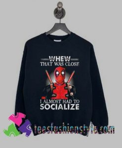 Deadpool That Was Close Sweatshirts By Teesfashionstyle.com