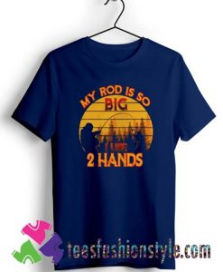 Fishing My Rod Is So Big I Use 2 Hands Vintage Retro T shirt For Unisex